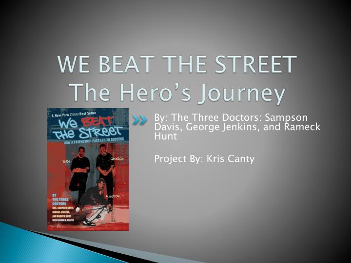 we beat the streets Can anyone tell me what the story we beat the streets by the three doctors drs sampson davis, george jenkins and rameck hunt is about i had to read it and i really dont wanna cause im way too busy to read it, so can anyone help me.