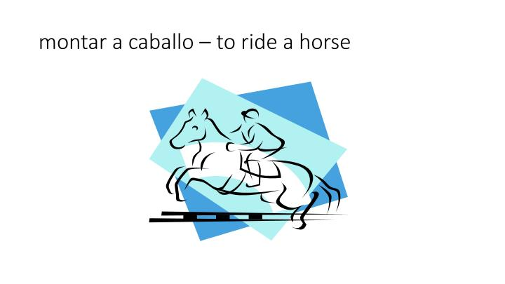 Montar a caballo to ride a horse