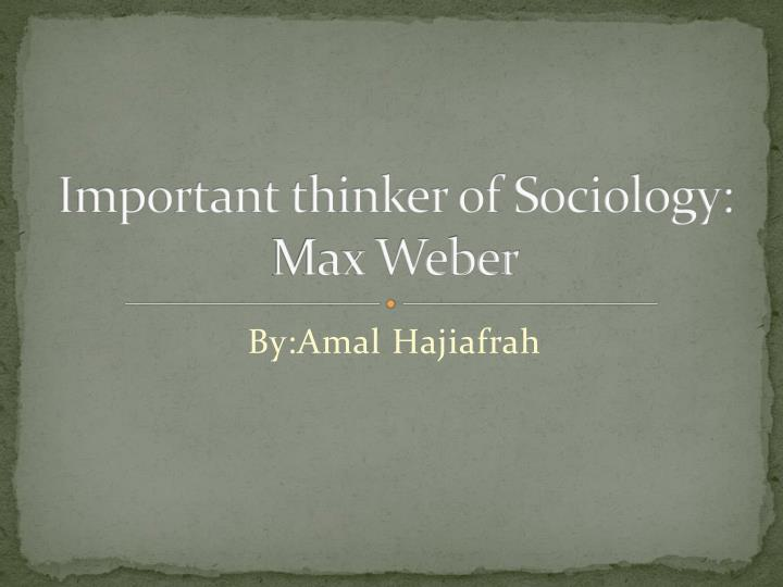 important thinker of sociology max weber n.