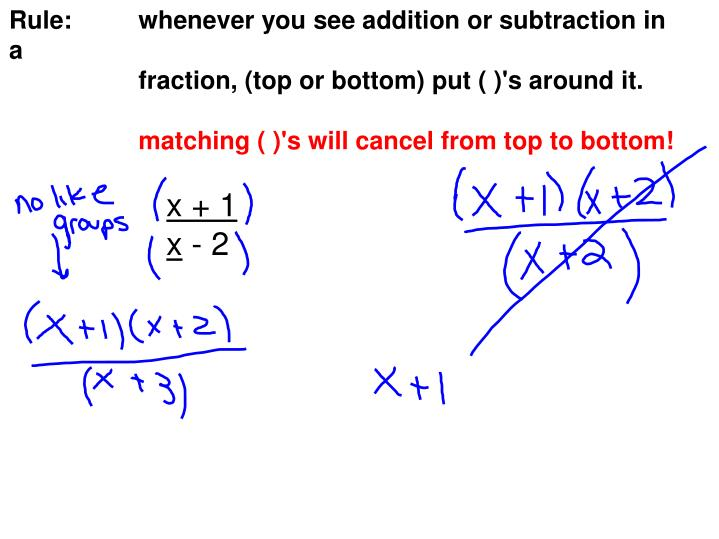 Rule: whenever you see addition or subtraction in a