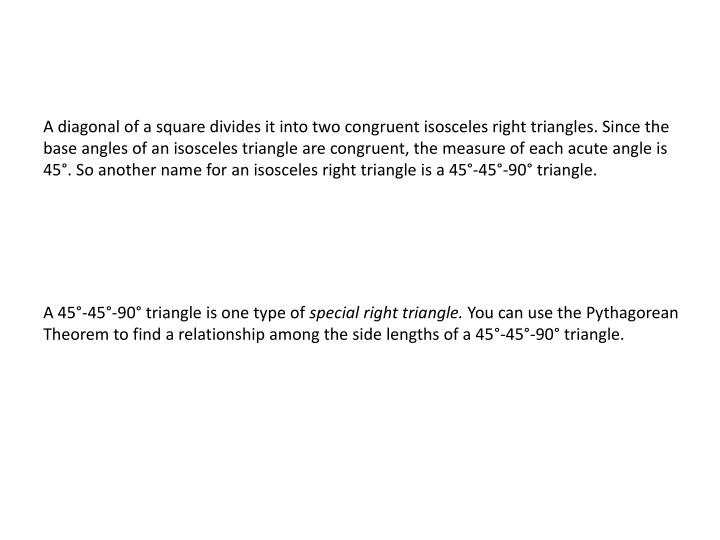 A diagonal of a square divides it into two congruent isosceles right triangles. Since the base angle...