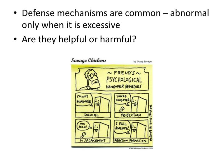 Defense mechanisms are common – abnormal only when it is excessive