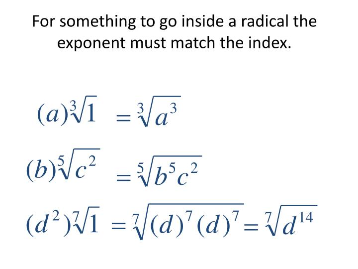 For something to go inside a radical the exponent must match the index.
