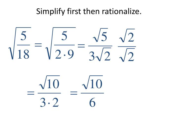 Simplify first then rationalize.