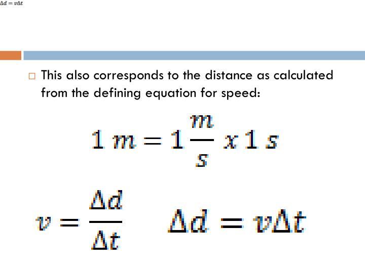 This also corresponds to the distance as calculated from the defining equation for speed: