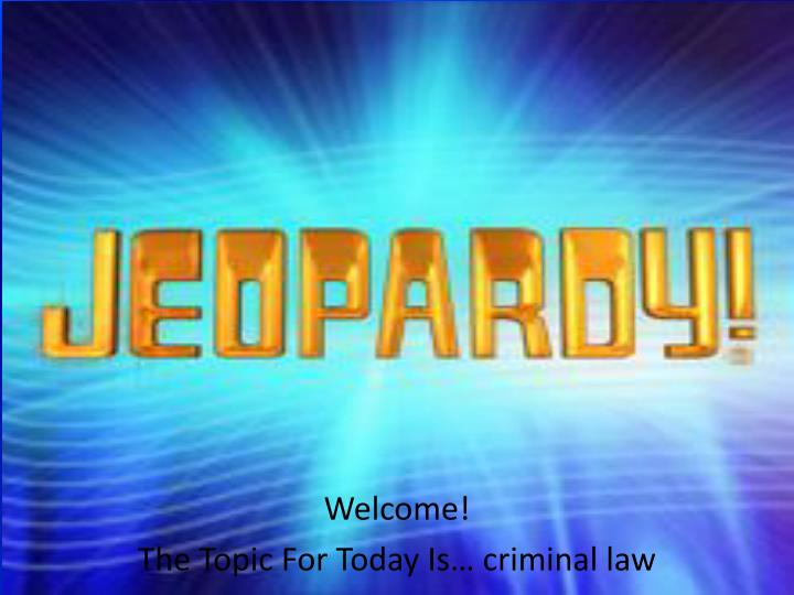 welcome the topic for today is criminal law n.