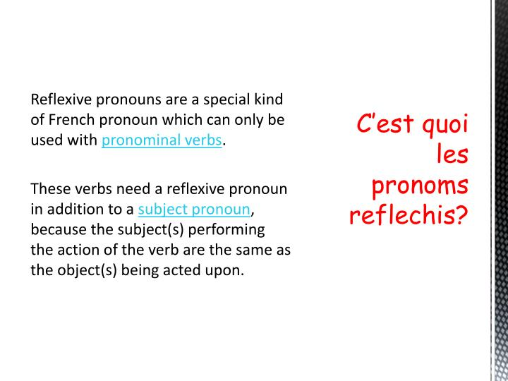 Reflexive pronouns are a special kind of French pronoun which can only be used with
