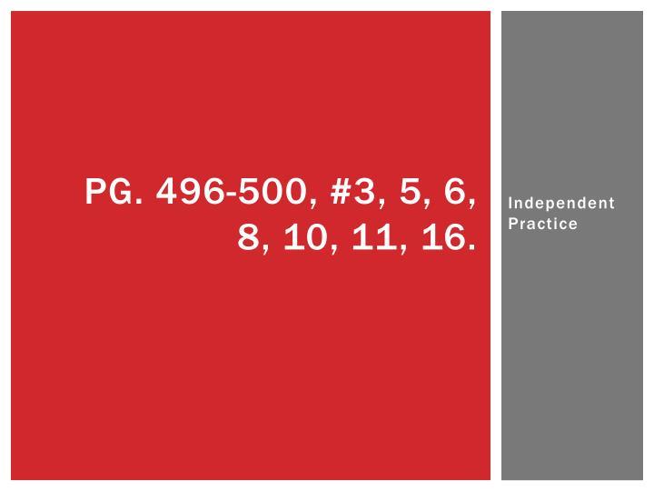 Pg. 496-500, #3, 5, 6, 8, 10, 11, 16.