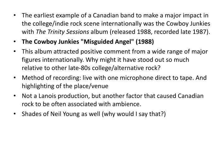 The earliest example of a Canadian band to make a major impact in the college/indie rock scene internationally was