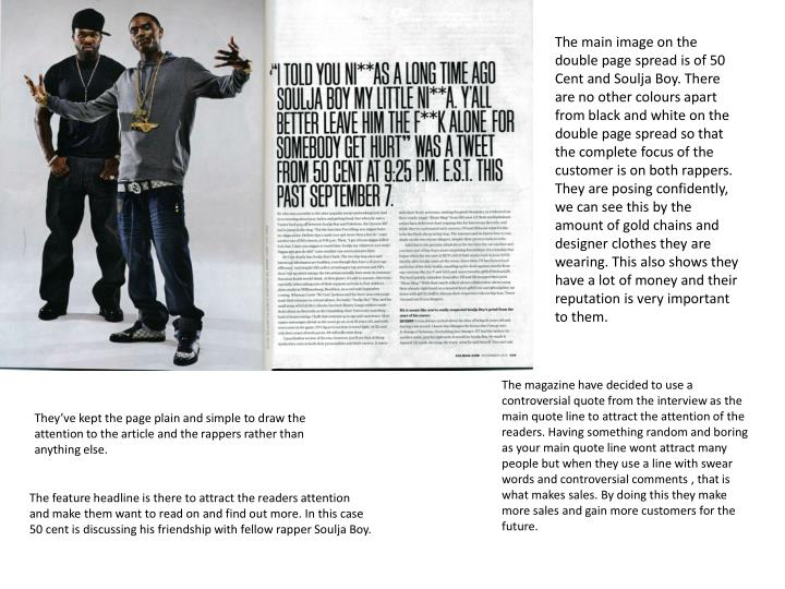 The main image on the double page spread is of 50 Cent and Soulja Boy. There are no other colours ap...
