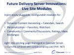 future delivery server innovations live site modules