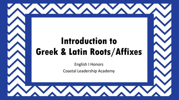 introduction to greek latin roots affixes n.