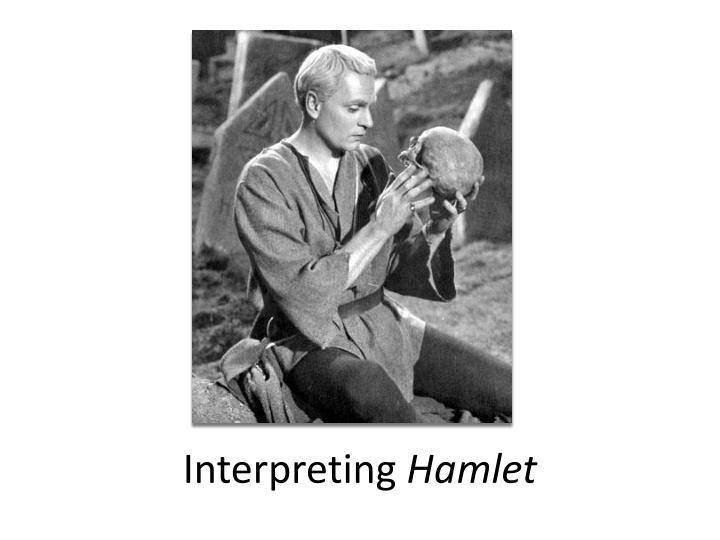 interpreting shakespeares hamlet Hamlet is a tragedy and one of the most famous plays by william shakespeare the story is about the revenge of prince hamlet on his uncle claudius, who has murdered hamlet's father, the king, and then taken the throne and married hamlet's mother.