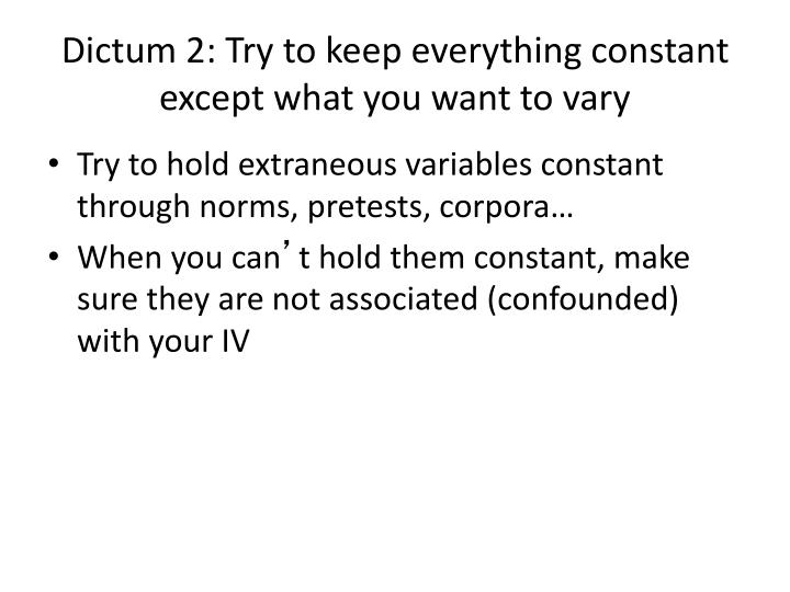 Dictum 2: Try to keep everything constant except what you want to vary