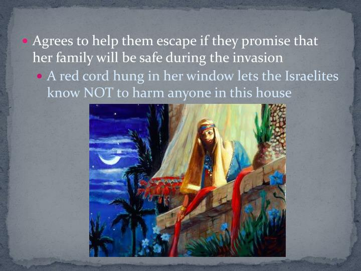 Agrees to help them escape if they promise that her family will be safe during the invasion