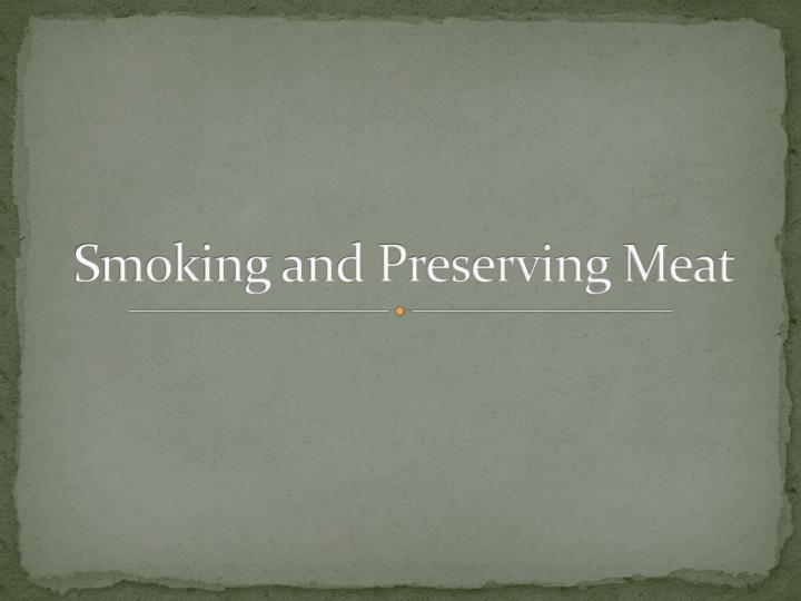 smoking and preserving meat n.