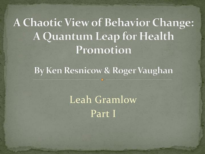 a chaotic view of behavior change a quantum leap for health promotion by ken resnicow roger vaughan n.