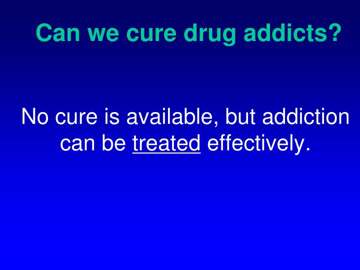 Can we cure drug addicts