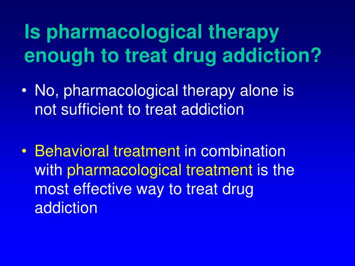 Is pharmacological therapy enough to treat drug addiction?