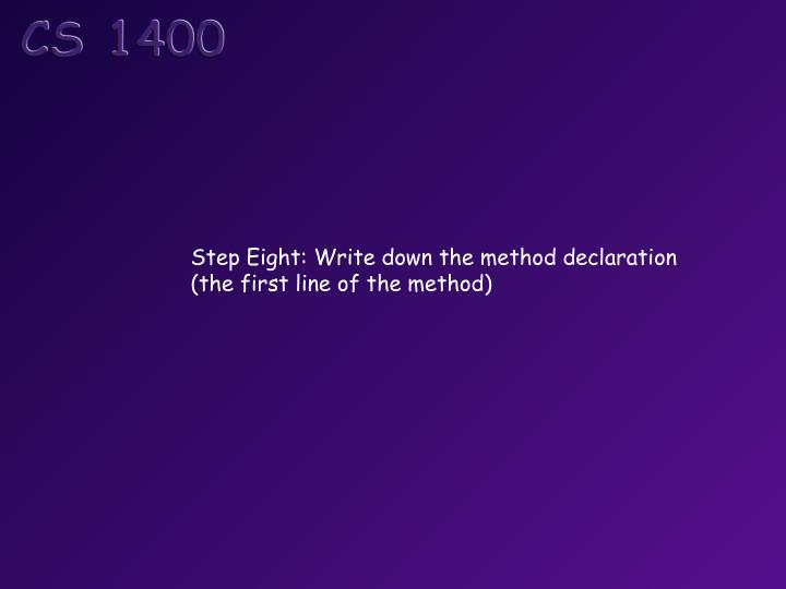 Step Eight: Write down the method declaration