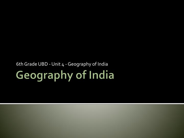 6 th grade ubd unit 4 geography of india n.