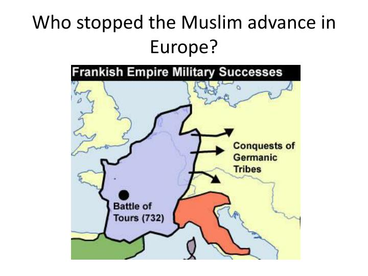 Who stopped the Muslim advance in Europe?