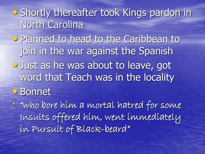 Shortly thereafter took Kings pardon in North Carolina