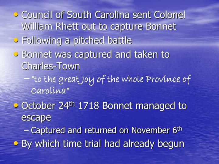 Council of South Carolina sent Colonel William Rhett out to capture Bonnet