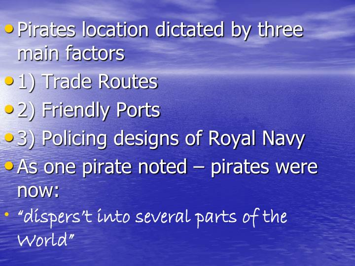 Pirates location dictated by three main factors