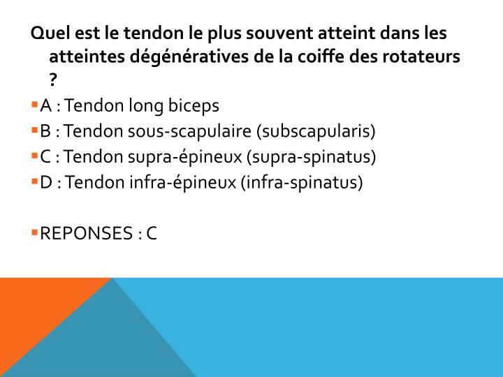 Quel est le tendon le plus souvent atteint dans les atteintes dégénératives de la coiffe des rotateurs ?