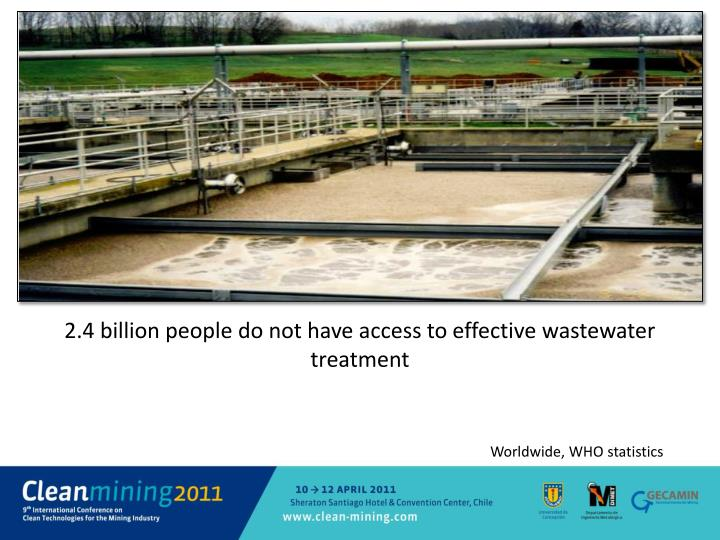 2.4 billion people do not have access to effective wastewater treatment