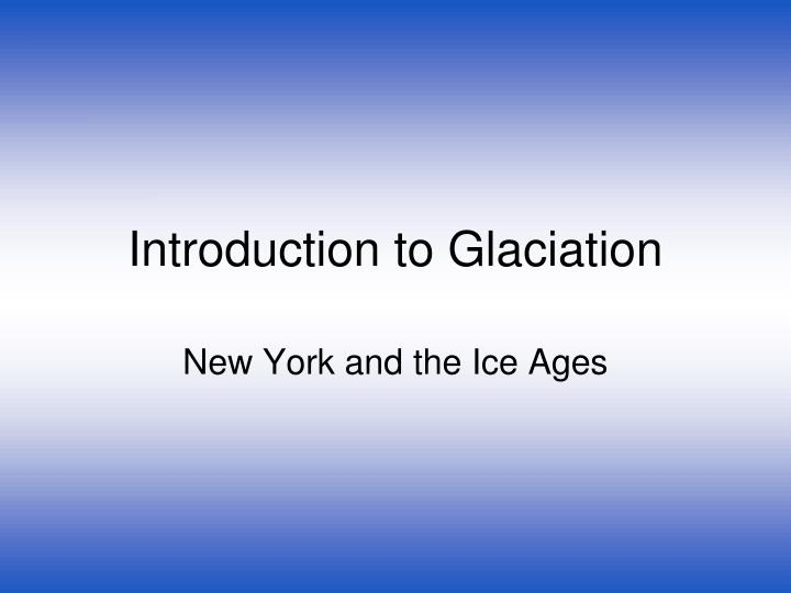 introduction to glaciation n.
