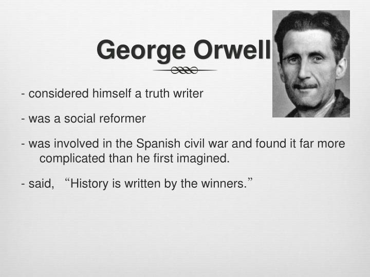 a literary analysis of the spanish civil war by george orwell George orwell is the pen name of eric arthur blair, born in 1903 in motihari, bengal, india, during the time of the british colonial rule young orwell was brought to england by his mother and educated in henley and sussex at schools.