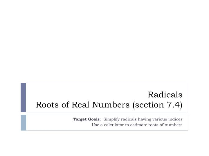 radicals roots of real numbers section 7 4 n.