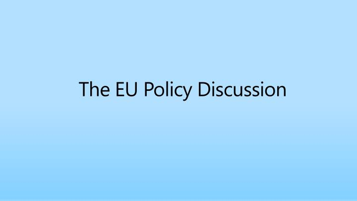 The EU Policy Discussion