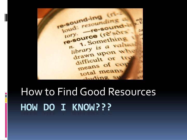 How to find good resources
