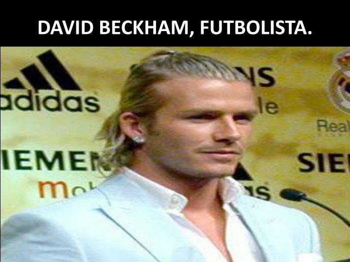 DAVID BECKHAM, FUTBOLISTA.
