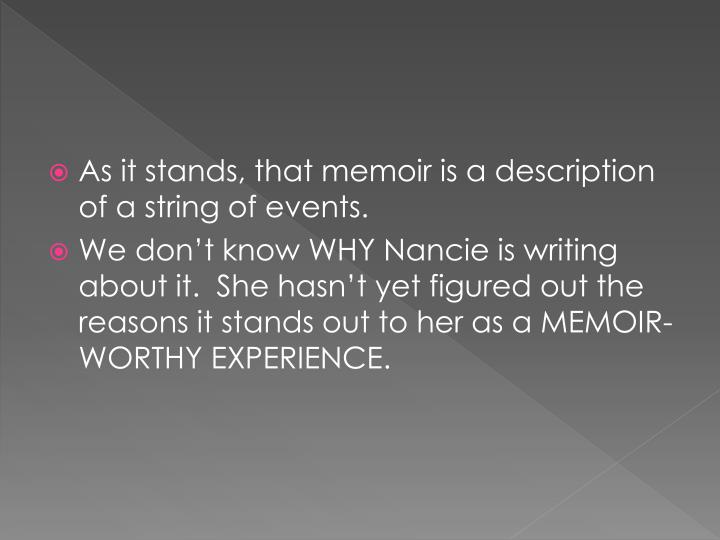 As it stands, that memoir is a description of a string of events.
