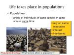 life takes place in populations