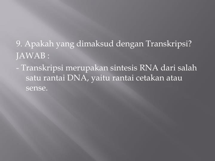 9. Apakah yang dimaksud dengan Transkripsi?
