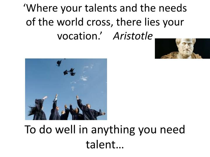 where your talents and the needs of the world cross there lies your vocation aristotle n.