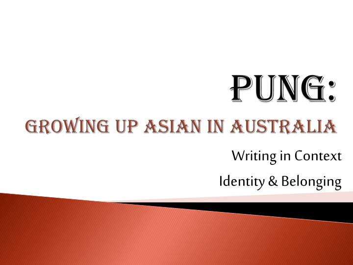 essays on growing up asian in australia She had trouble growing up as a child because of her background kessay e noda had to fight cultural prejudices when she was young and even as an adult she has had trouble identifying herself is she racially japanese, a japanese-american or even a japanese- american woman.