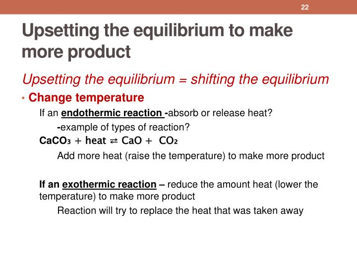 Upsetting the equilibrium to make more product