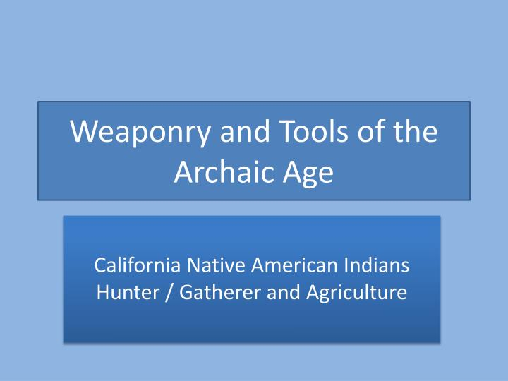 weaponry and tools of the archaic age n.