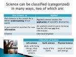 science can be classified categorized in many ways two of which are
