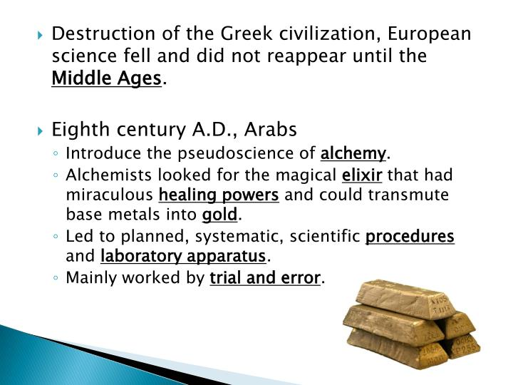 Destruction of the Greek civilization, European science fell and did not reappear until the