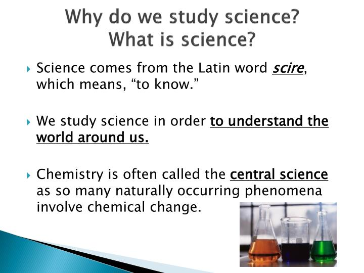 Why do we study science what is science