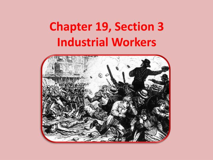 chapter 19 section 3 industrial workers n.