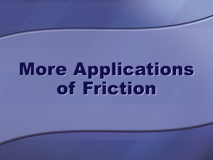More Applications of Friction