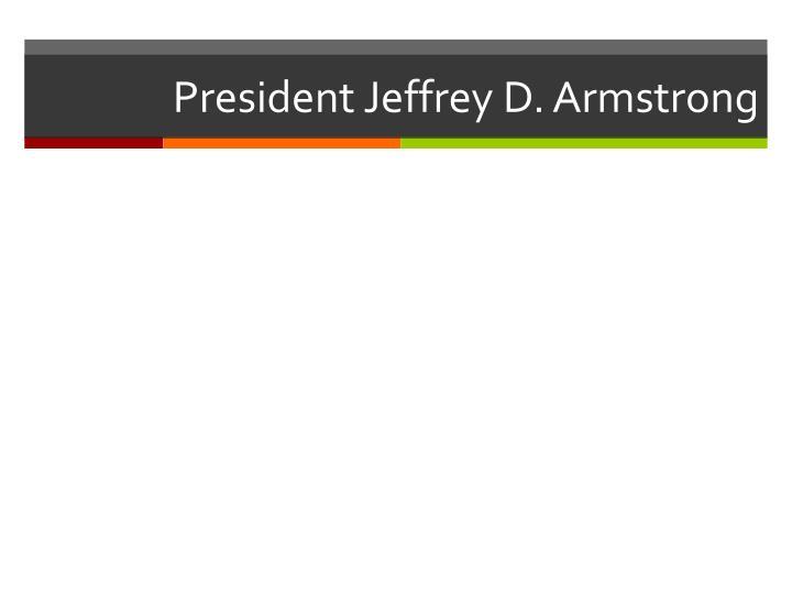 President jeffrey d armstrong